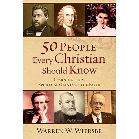 50 People Every Christian Should Know : Learning from Spiritual Giants of the Faith