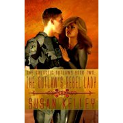 Galactic Outlaws Book Two: The Outlaw's Rebel Lady - eBook