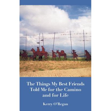 Things My Best Friends Told Me for the Camino and for Life -