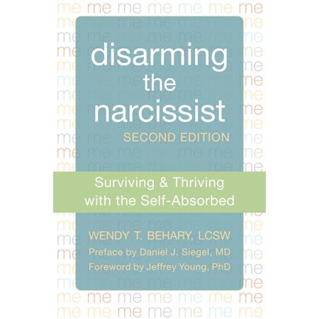 Disarming The Narcissist   Surviving And Thriving With The Self Absorbed