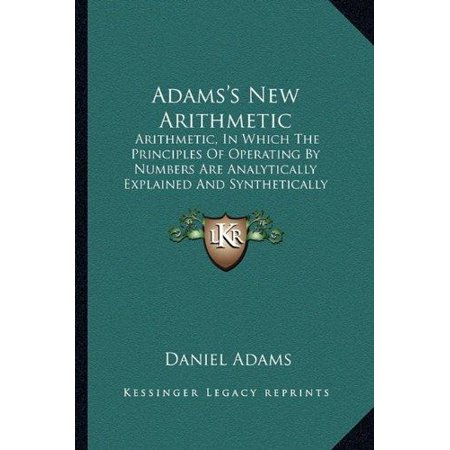Adams's New Arithmetic: Arithmetic, in Which the Principles of Operating by Numbers Are Analytically Explained and Synthetically Applied - image 1 de 1