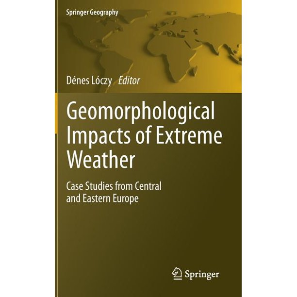 Geomorphological impacts of extreme weather. Case studies from central and eastern Europe -