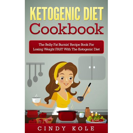 Ketogenic Diet: The Belly Fat Burnin' Recipe Book for Losing Weight FAST with the Ketogenic Diet - (Best Recipes For Losing Belly Fat)