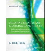 Jossey-Bass Higher and Adult Education: Creating Significant Learning Experiences: An Integrated Approach to Designing College Courses (Paperback)