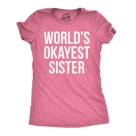 7c69129277 Crazy Dog Funny T-Shirts - Womens World's Okayest Sister T Shirt Funny  Sarcastic Siblings Tee for Ladies - Walmart.com