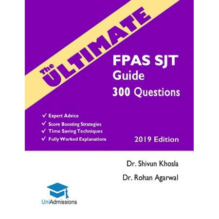 The Ultimate Fpas Sjt Guide : 300 Practice Questions, Expert Advice, Fully Worked Explanations, Score Boosting Strategies, Time Saving Techniques, Uniadmissions, 2019 Edition. Foundation Programme Situational Judgement Test,
