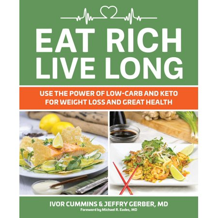 Eat Rich, Live Long : Mastering the Low-Carb & Keto Spectrum for Weight Loss and (The Best Carbs To Eat For Weight Loss)
