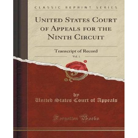 United States Court Of Appeals For The Ninth Circuit  Vol  1  Transcript Of Record  Classic Reprint