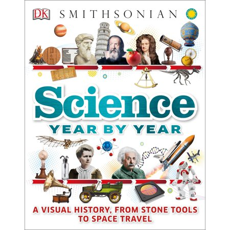 Science Year by Year : A Visual History, From Stone Tools to Space Travel (Visual Tools)