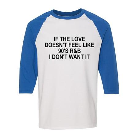 If the Love Doesn't Feel Like 90's R&B I Don't Want It Raglan Sleeve T-Shirt