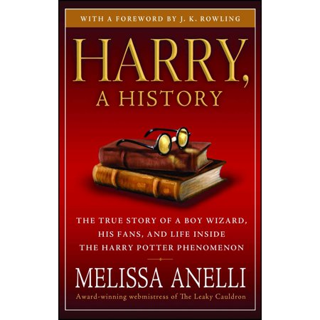 Harry, A History : The True Story of a Boy Wizard, His Fans, and Life Inside the Harry Potter