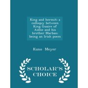 King and Hermit; A Colloquy Between King Guaire of Aidne and His Brother Marban; Being an Irish Poem - Scholar's Choice Edition (Paperback)