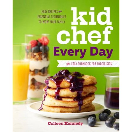 Kid Chef Every Day : The Easy Cookbook for Foodie Kids