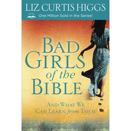 Bad Girls of the Bible : And What We Can Learn from