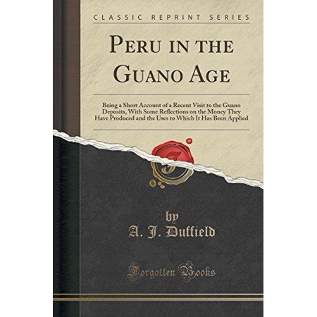 Peru In The Guano Age  Being A Short Account Of A Recent Visit To The Guano Deposits  With Some Reflections On The Money They Have Produced A