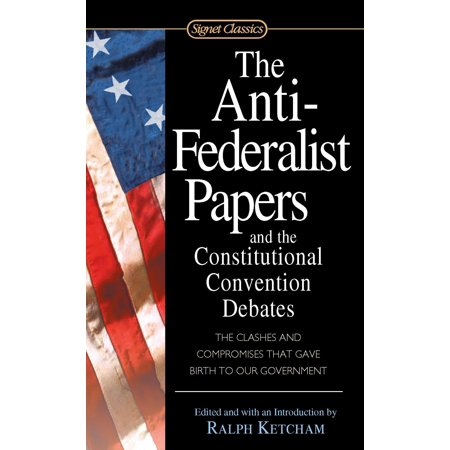 The Anti-Federalist Papers and the Constitutional Convention