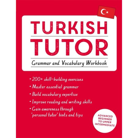 Turkish Tutor: Grammar and Vocabulary Workbook (Learn Turkish with Teach Yourself) : Advanced beginner to upper intermediate (Leveled Vocabulary And Grammar Workbook Guided Practice)