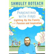 Parenting with Fire : Lighting Up the Family with Passion and Inspiration