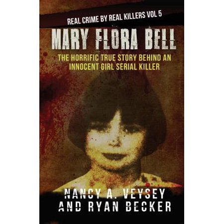Mary Flora Bell : The Horrific True Story Behind an Innocent Girl Serial (Cries Unheard The Story Of Mary Bell)