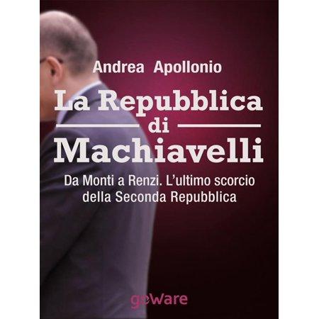 La Repubblica di Machiavelli. Da Monti a Renzi. L'ultimo scorcio della Seconda Repubblica - (Slick Rick La Di Da Di Clean)