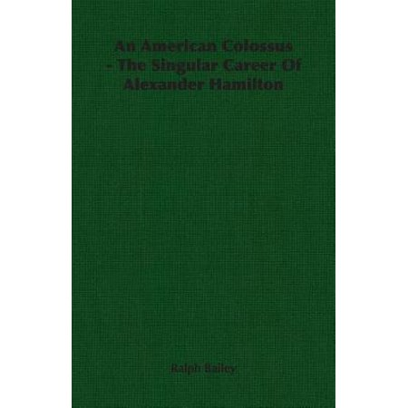 - An American Colossus: The Singular Career of Alexander Hamilton