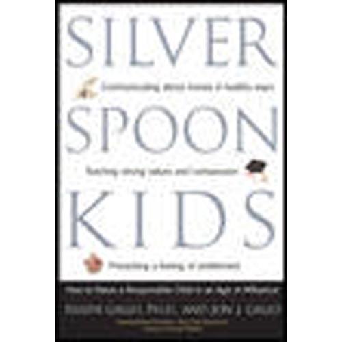 Silver Spoon Kids: How Successful Parents Raise Responsible Children