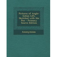 Pictures of Anglo-Indian Life, Sketched with the Pen