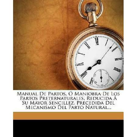 Manual De Partos, O Maniobra De Los Partos Preternaturales, Reducida A Su Mayor Sencillez, Precedida Del Mecanismo Del P - image 1 de 1