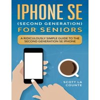 iPhone SE for Seniors: A Ridiculously Simple Guide to the Second-Generation SE iPhone (Paperback)