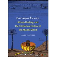 Domingos Álvares, African Healing, and the Intellectual History of the Atlantic World (Paperback)