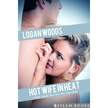 Hot Stem (Hot Wife in Heat - A Kinky Cuckold Short Story from Steam Books - eBook )