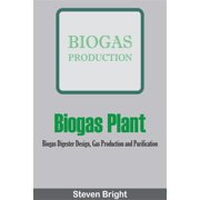 Biogas Plant: Biogas Digester Design, Gas Production and Purification - eBook