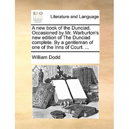 A New Book of the Dunciad. Occasioned by Mr. Warburton's New Edition of the Dunciad Complete. by a Gentleman of One of the Inns of Court. ... ()