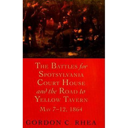 The Battles for Spotsylvania Court House and the Road to Yellow Tavern, May 7--12, (Motels In Cape May Court House Nj)