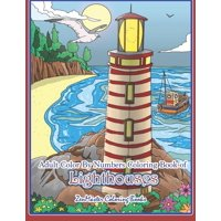 Adult Color by Number Coloring Books: Adult Color By Numbers Coloring Book of Lighthouses : Lighthouse Color By Number Book for Adults With Lighthouses from Around the World, Scenic Views, Beach Scenes and More for Stress Relief and Relaxation (Series #43) (Paperback)
