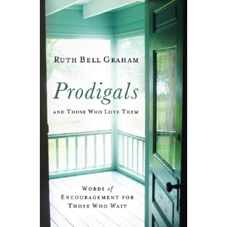 Prodigals and Those Who Love Them : Words of Encouragement for Those Who