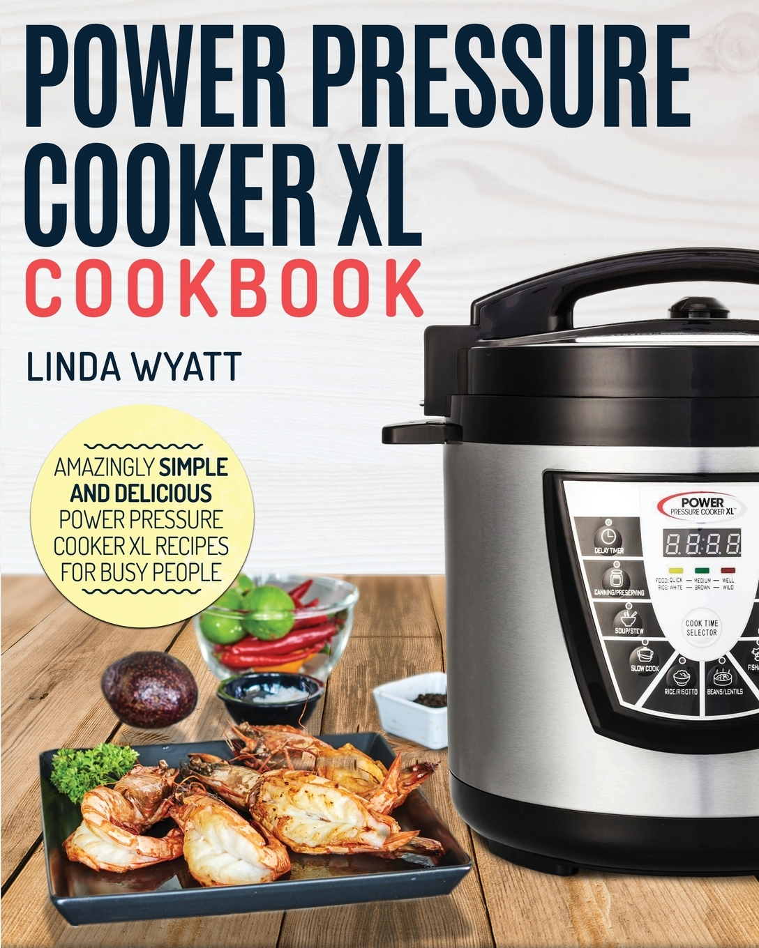 Pressure Cook Recipes: Power Pressure Cooker XL Cookbook : Amazingly Simple And