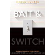 Bait & Switch : Saving Your Relationship After Incredible Romance Turns Into Exhausting Chaos