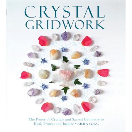 Sacred Geometry Healing (Crystal Gridwork : The Power of Crystals and Sacred Geometry to Heal, Protect and Inspire )