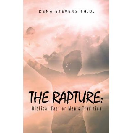 The Rapture: Biblical Fact or Man'S Tradition - eBook ()