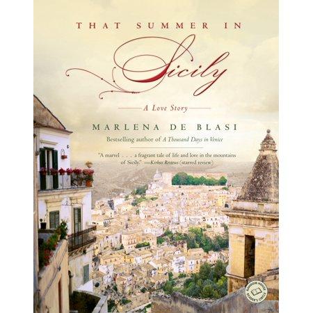 That Summer in Sicily : A Love Story (That Summer In Sicily Marlena De Blasi)