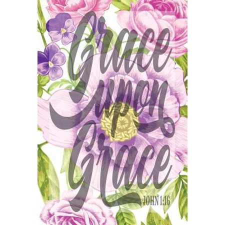 My Sermon Notes Journal: Grace Upon Grace John 1:16 - 100 ...