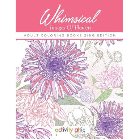 Whimsical Images of Flowers - Adult Coloring Books Zing