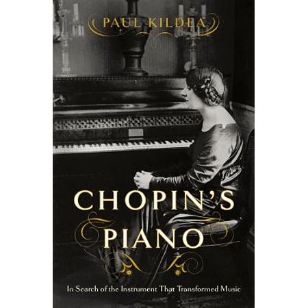 Chopin's Piano: In Search of the Instrument That Transformed (The Best Of Chopin Piano)