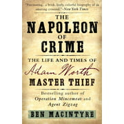 The Napoleon of Crime : The Life and Times of Adam Worth, Master Thief