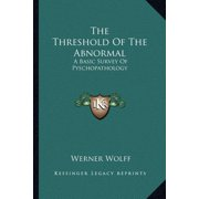 The Threshold of the Abnormal : A Basic Survey of Pyschopathology