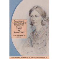 Florence Nightingaleas Theology: Essays, Letters and Journal Notes : Collected Works of Florence Nightingale, Volume 3