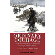 Ordinary Courage: The Revolutionary War Adventures of Joseph Plumb Martin (Paperback)