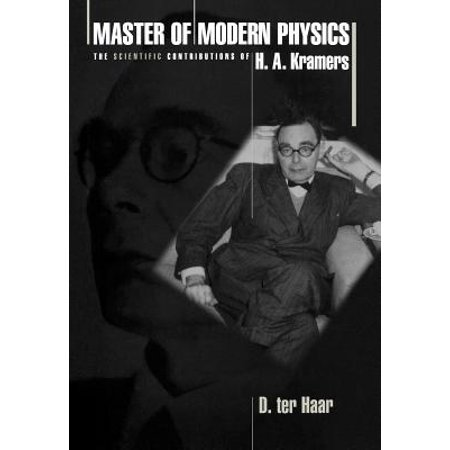 Master of Modern Physics : The Scientific Contributions of H. A. Kramers