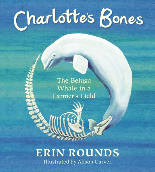 Charlotte's Bones : The Beluga Whale in a Farmer's Field